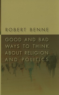 Good and Bad Ways to Think about Religion and Politics, Robert Benne