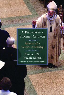 PILGRIM IN A PILGRIM CHURCH MEMOIRS OF A CATHOLIC ARCHBISHOP, WEAKLAND, REMBERT