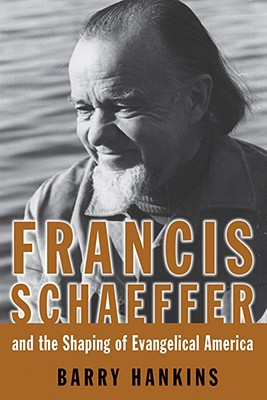 Francis Schaeffer And the Shaping of Evangelical America (Library of Religious Biography Series), BARRY HANKINS