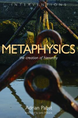 Metaphysics: The Creation of Hierarchy, Adrian Pabst