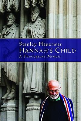 Hannah's Child: A Theologian's Memoir, Stanley Hauerwas