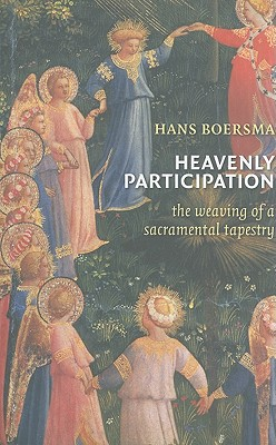 Heavenly Participation: The Weaving of a Sacramental Tapestry, Hans Boersma