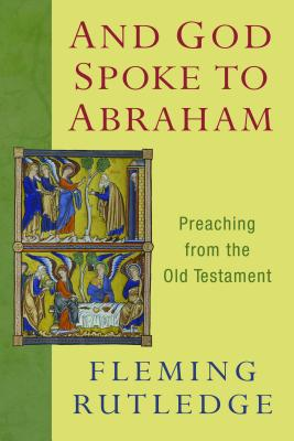 And God Spoke to Abraham: Preaching from the Old Testament, Fleming Rutledge