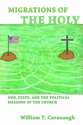 Image for Migrations of the Holy: God, State, and the Political Meaning of the Church