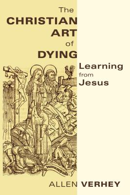 Image for The Christian Art of Dying: Learning from Jesus