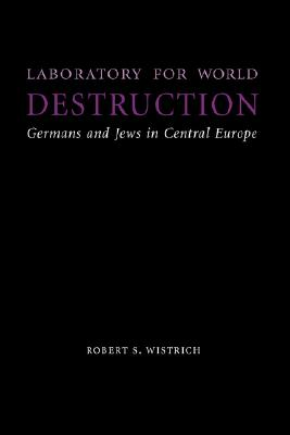 Image for Laboratory for World Destruction: Germans and Jews in Central Europe (Studies in Antisemitism)
