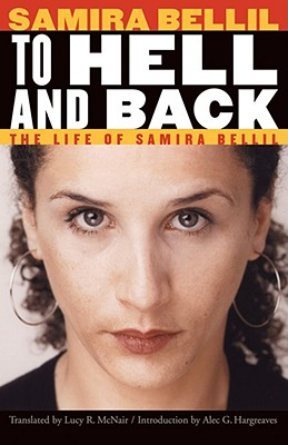 To Hell and Back: The Life of Samira Bellil (France Overseas: Studies in Empire and Decolonization), Bellil, Samira