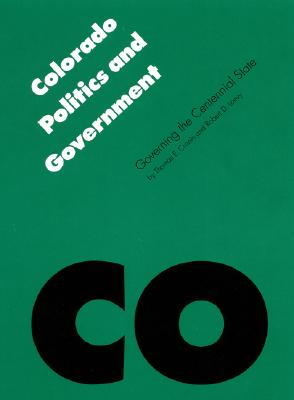 Image for Colorado Politics and Government: Governing the Centennial State (Politics and Governments of the American States)