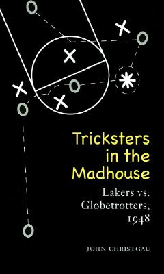 Image for Tricksters in the Madhouse: Lakers vs. Globetrotters, 1948