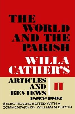 Image for The World and the Parish, Volume 2: Willa Cather's Articles and Reviews, 1893-1902