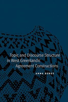 Image for Topic and Discourse Structure in West Greenlandic Agreement Constructions (Studies in the Native Languages of the Americas)