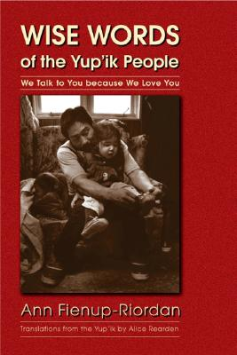 Image for Wise Words of the Yup'ik People: We Talk to You because We Love You