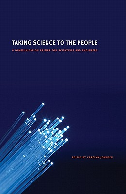 Taking Science to the People: A Communication Primer for Scientists and Engineers