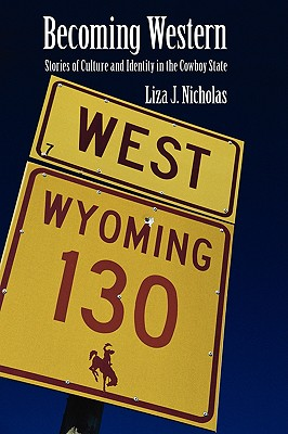 Image for Becoming Western: Stories of Culture and Identity in the Cowboy State