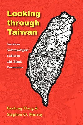 Image for Looking through Taiwan: American Anthropologists' Collusion with Ethnic Domination (Critical Studies in the History of Anthropology)