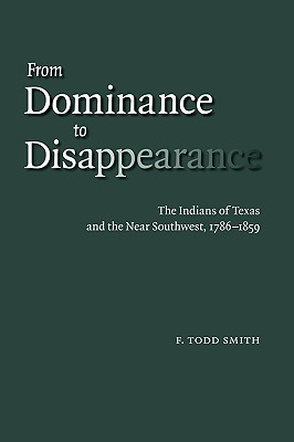 Image for From Dominance to Disappearance: The Indians of Texas and the Near Southwest, 1786-1859