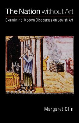 Image for The Nation without Art: Examining Modern Discourses on Jewish Art (Texts and Contexts)
