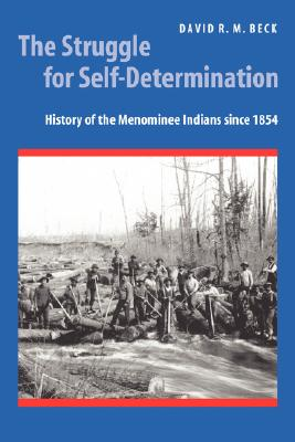 Image for The Struggle for Self-Determination: History of the Menominee Indians since 1854