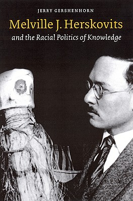 Image for Melville J. Herskovits and the Racial Politics of Knowledge (Critical Studies in the History of Anthropology)