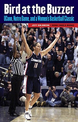 Bird at the Buzzer: UConn, Notre Dame, and a Women's Basketball Classic, Jeff Goldberg; Doris Burke
