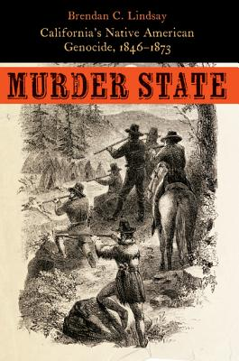 Image for Murder State: California's Native American Genocide, 1846-1873