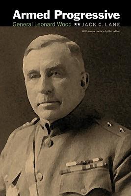 Image for Armed Progressive: General Leonard Wood