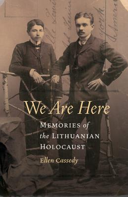 Image for We Are Here: Memories of the Lithuanian Holocaust