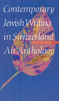 Contemporary Jewish Writing in Switzerland: An Anthology (Jewish Writing in the Contemporary World), Newman, Rafael