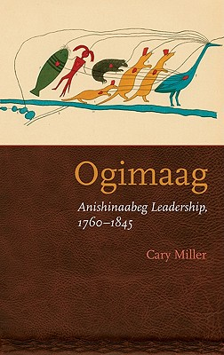 Image for Ogimaag: Anishinaabeg Leadership, 1760-1845