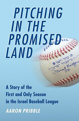 Image for Pitching in the Promised Land: A Story of the First and Only Season in the Israel Baseball League