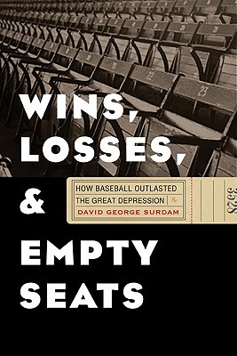 Image for Wins, Losses, and Empty Seats: How Baseball Outlasted the Great Depression