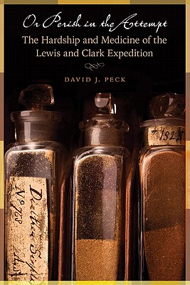 Image for Or Perish in the Attempt: The Hardship and Medicine of the Lewis and Clark Expedition