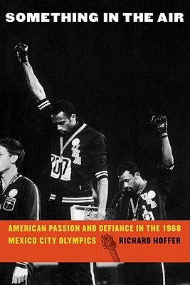 Image for Something in the Air: American Passion and Defiance in the 1968 Mexico City Olympics