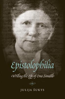 Image for Epistolophilia: Writing the Life of Ona Simaite