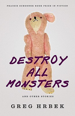 Image for Destroy All Monsters, and Other Stories (Prairie Schooner Book Prize in Fiction)