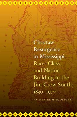 Image for Choctaw Resurgence in Mississippi: Race, Class, and Nation Building in the Jim Crow South, 1830-1977 (Indians of the Southeast)
