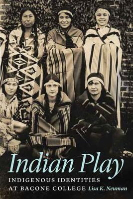 Image for Indian Play: Indigenous Identities at Bacone College