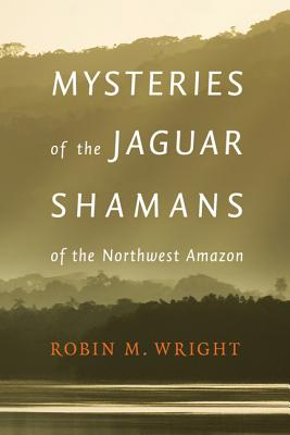 Image for Mysteries of the Jaguar Shamans of the Northwest Amazon