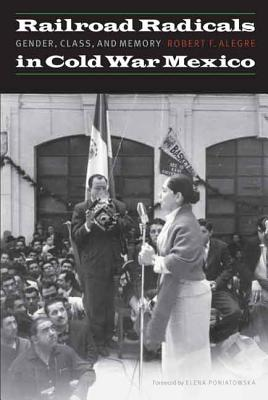 Image for Railroad Radicals in Cold War Mexico: Gender, Class, and Memory (The Mexican Experience)