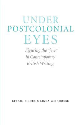 Image for Under Postcolonial Eyes: Figuring the jew in Contemporary British Writing (Studies in Antisemitism)