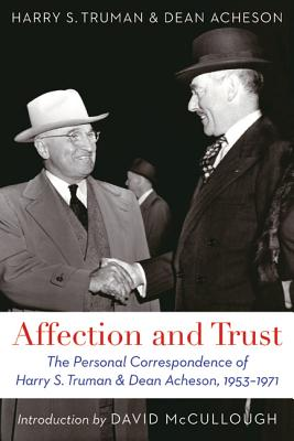 Image for Affection and Trust: The Personal Correspondence of Harry S. Truman and Dean Acheson, 1953-1971