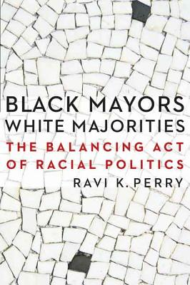 Image for Black Mayors, White Majorities: The Balancing Act of Racial Politics (Justice and Social Inquiry)