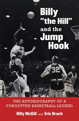 "Image for Billy ""the Hill"" and the Jump Hook: The Autobiography of a Forgotten Basketball Legend"