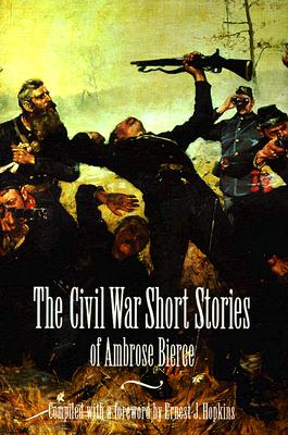The Civil War Short Stories of Ambrose Bierce, Bierce, Ambrose