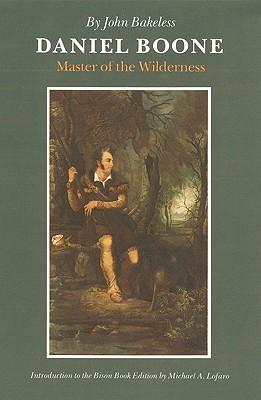 Daniel Boone: Master of the Wilderness, Bakeless, John