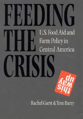Image for Feeding the Crisis: U. S. Food Aid and Farm Policy in Central America