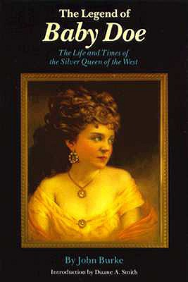 The Legend of Baby Doe: The Life and Times of the Silver Queen of the West, Burke, John
