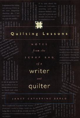 Quilting Lessons: Notes from the Scrap Bag of a Writer and Quilter, Berlo, Janet Catherine