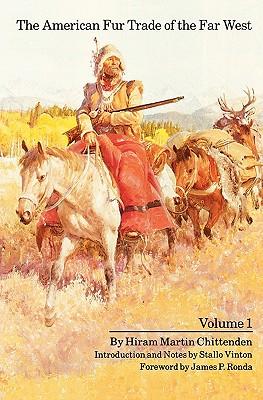 The American Fur Trade of the Far West, Vol. 1, Hiran Martin Chittenden; Stallo Vinton [Introduction]; James P. Ronda [Foreword];