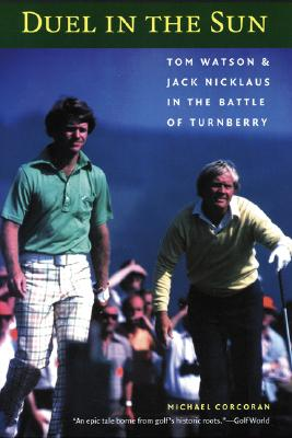 Duel in the Sun: Tom Watson and Jack Nicklaus in the Battle of Turnberry, Corcoran, Michael